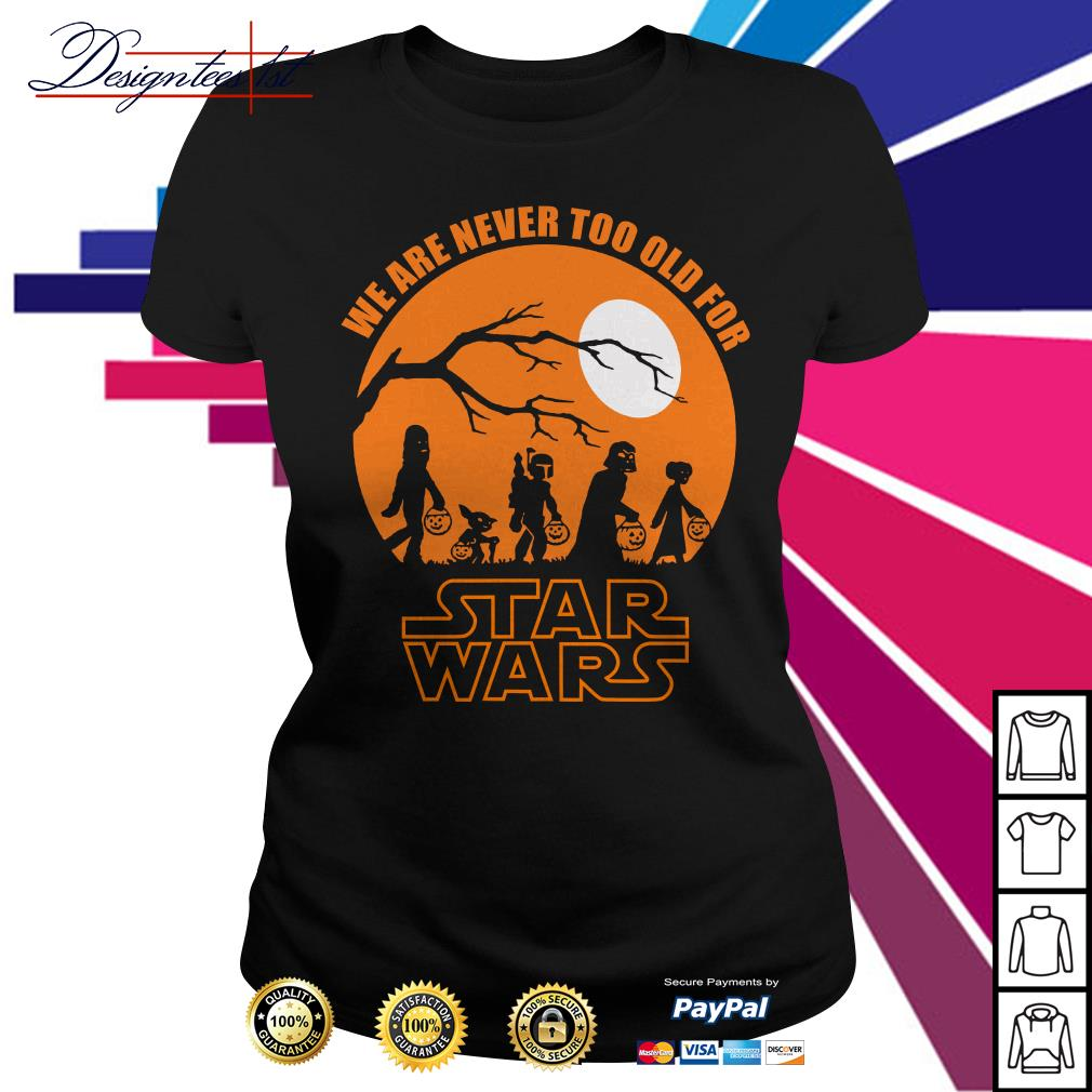 We are never too for Star Wars Ladies Tee