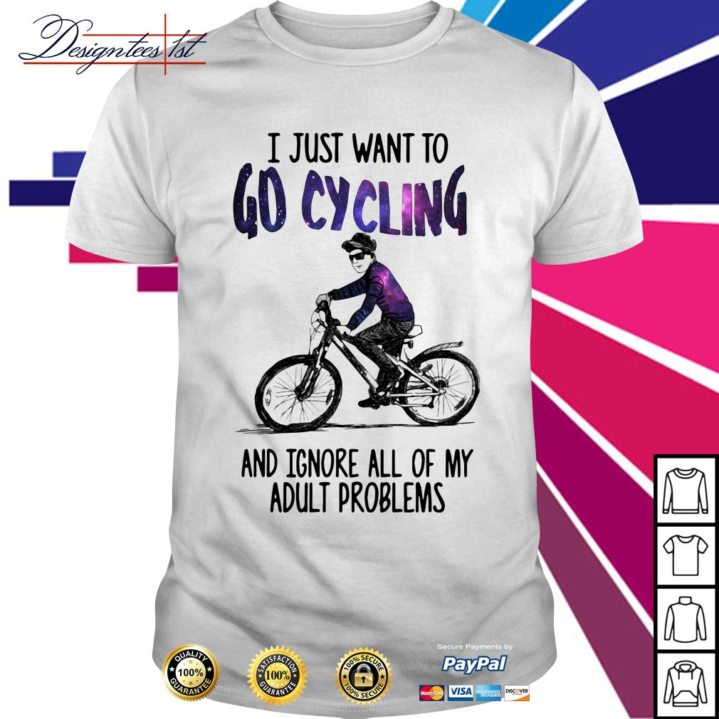 I just want to go cycling and ignore all of my adult problems shirt