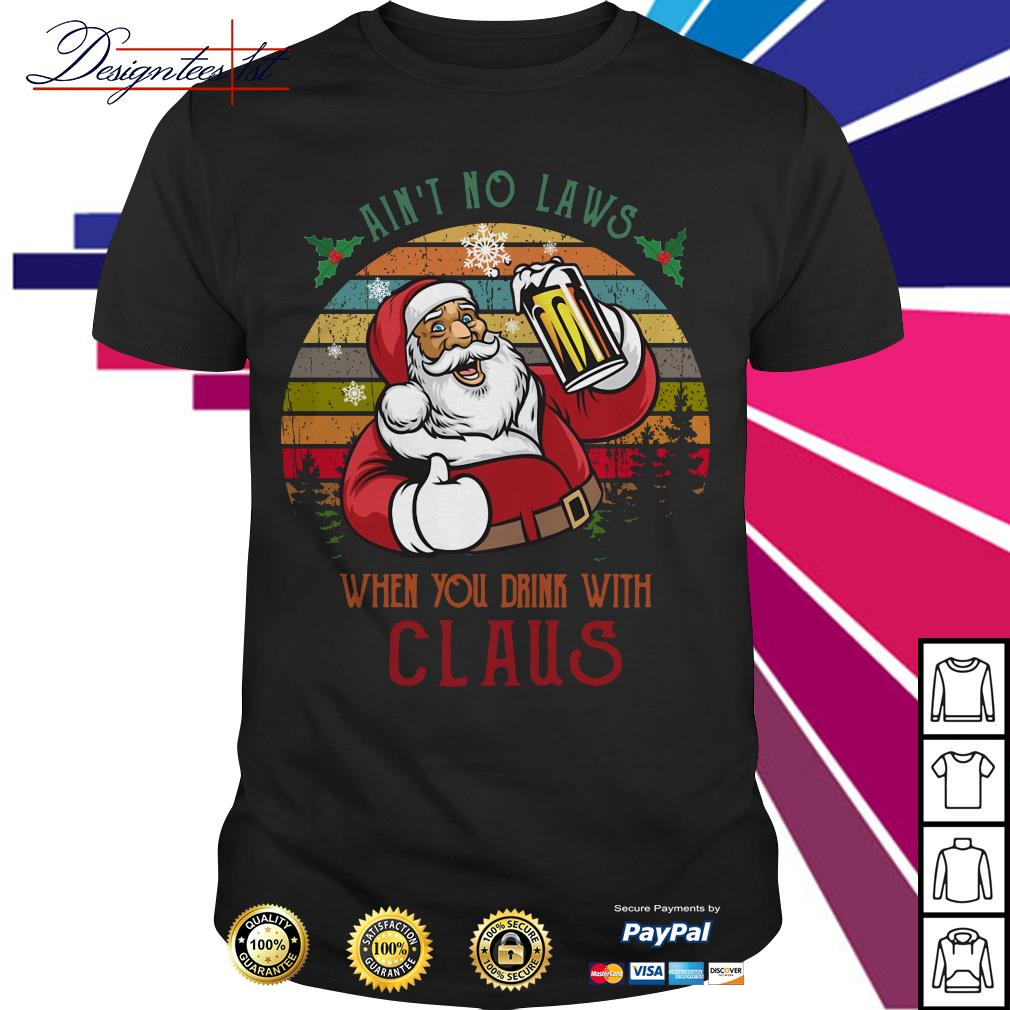 Merry Christmas ain't no laws when you drink with Claus vintage shirt, sweater