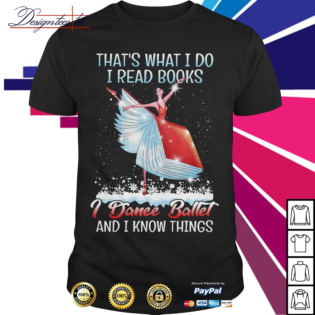 That's what I do I read books I dance ballet and I know things shirt