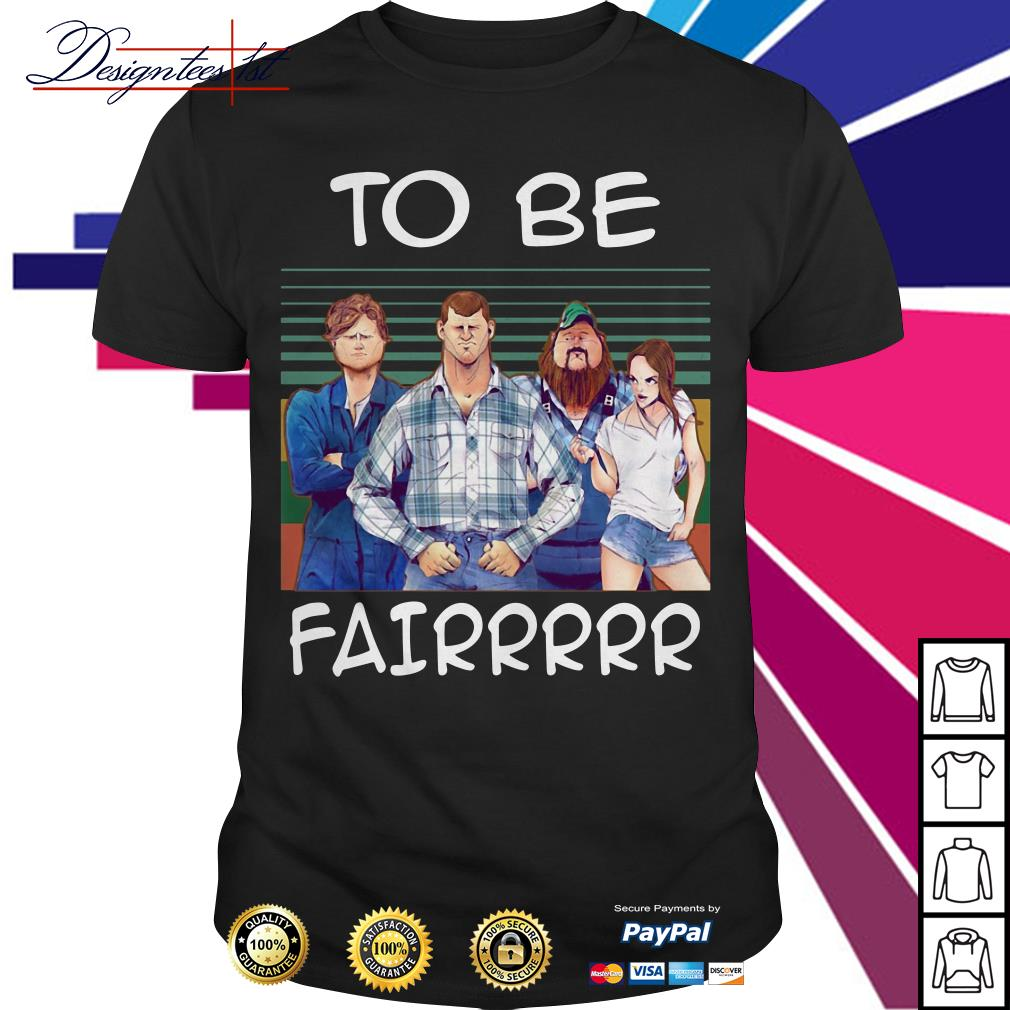 To be Fairrr vintage shirt