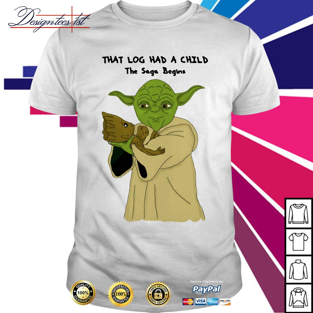Yoda Groot that log had a child The Saga begins shirt