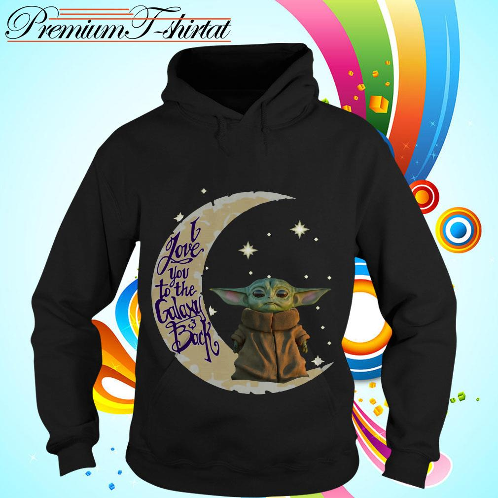 Baby Yoda I love you to the galaxy and back Hoodie
