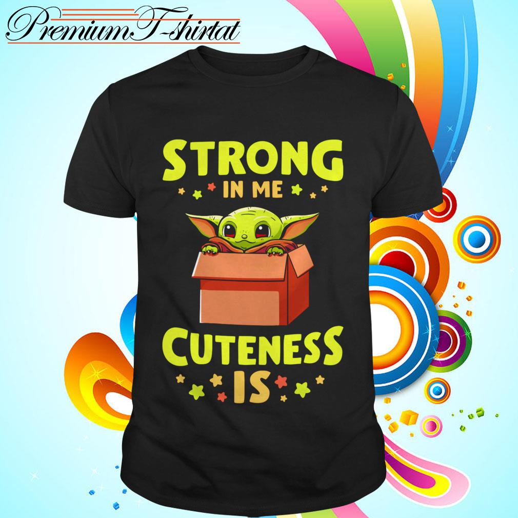 Official Baby Yoda strong in me cuteness is shirt