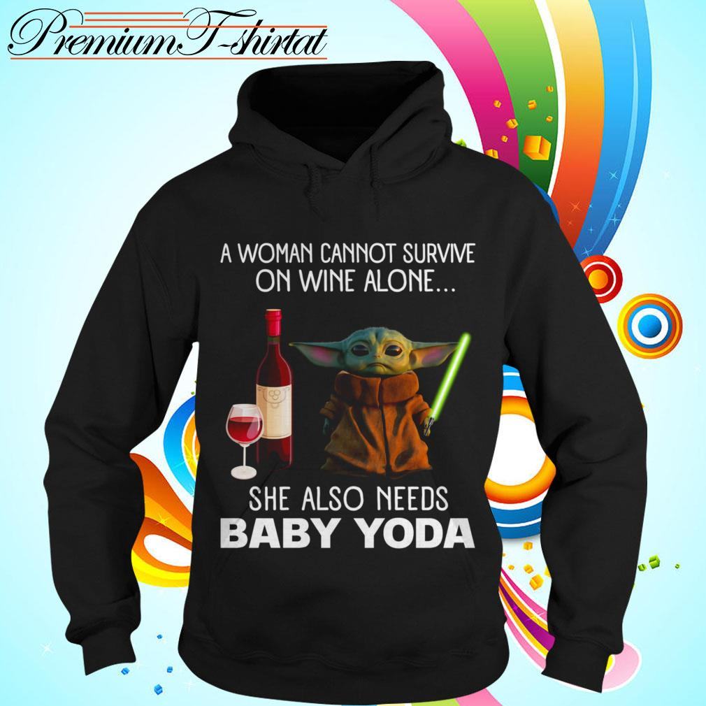 A woman cannot survive on wine alone she also needs baby Yoda Hoodie