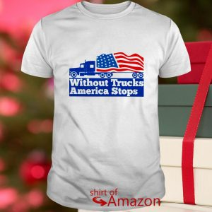Without trucks America stops shirt
