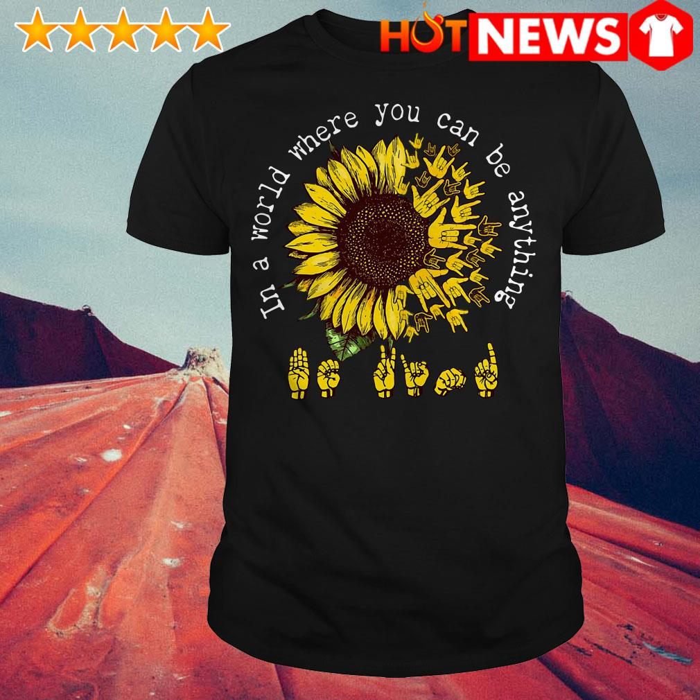ASL Alphabet American in a world where you can be anything sunflower shirt