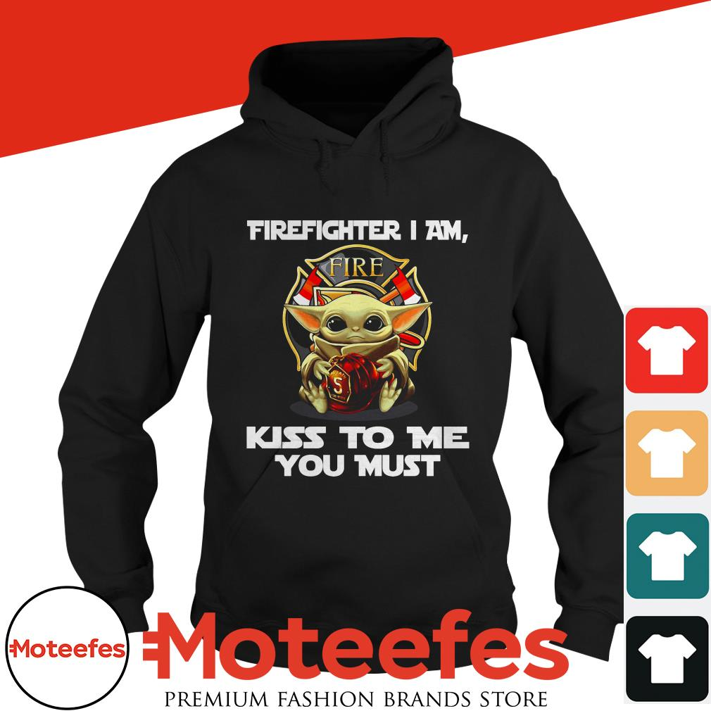 Baby Yoda firefighter I am kiss to me you must shirt