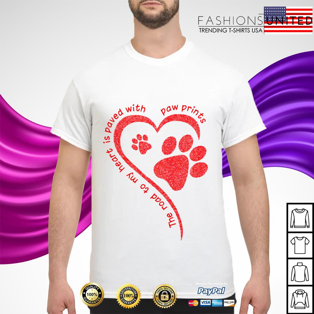 The road to my heart is paved with paw prints shirt