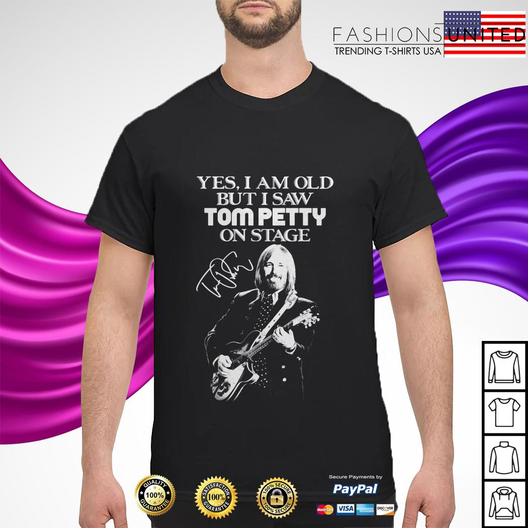 Yes I am old but I saw Tom Petty on stage signature shirt