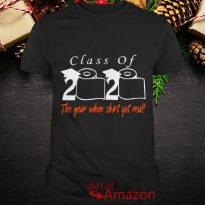 BLACK Toilet paper Class of 2020 the year when shit got real shirt