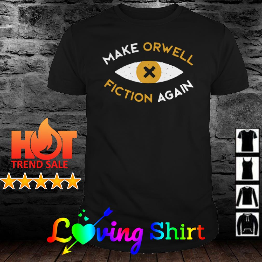 Official Make orwell fiction again shirt
