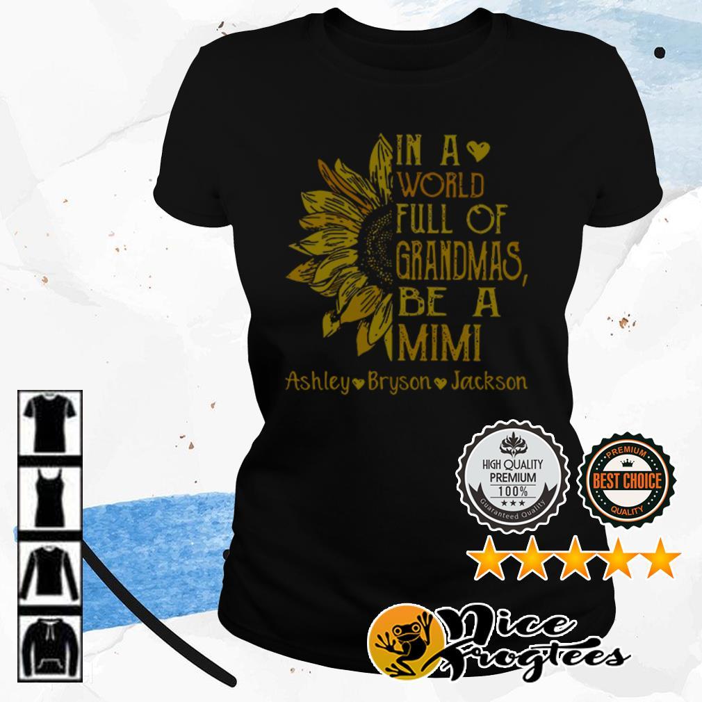 Sunflower in a world full of grandmas be a Mimi Ashley Bryson Jackson shirt