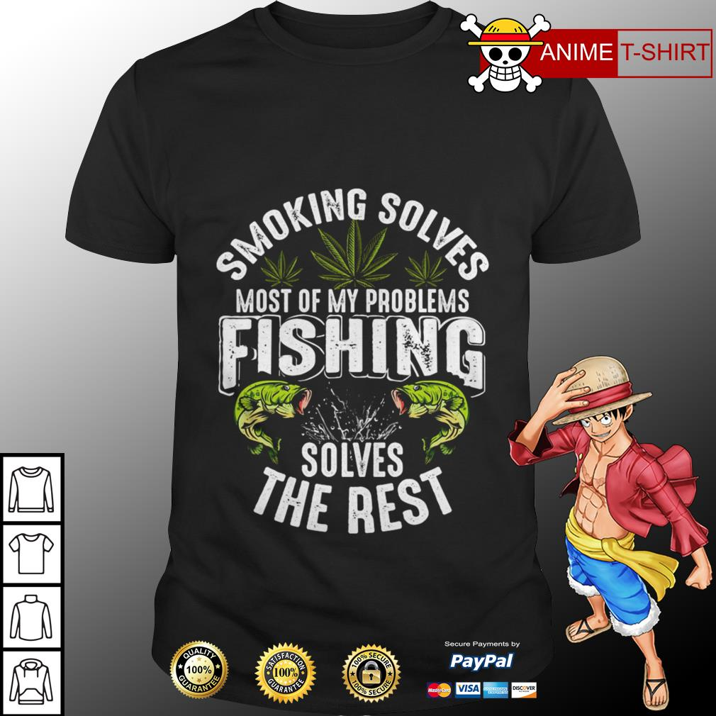 Weed Smoking soles most of my problems fishing solves the best shirt