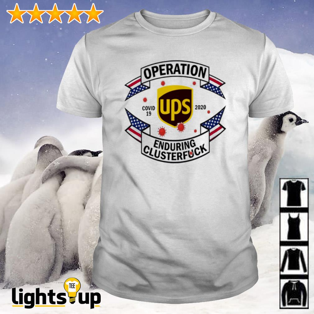 United Parcel Service Operation enduring clusterfuck Covid-19 2020 shirt