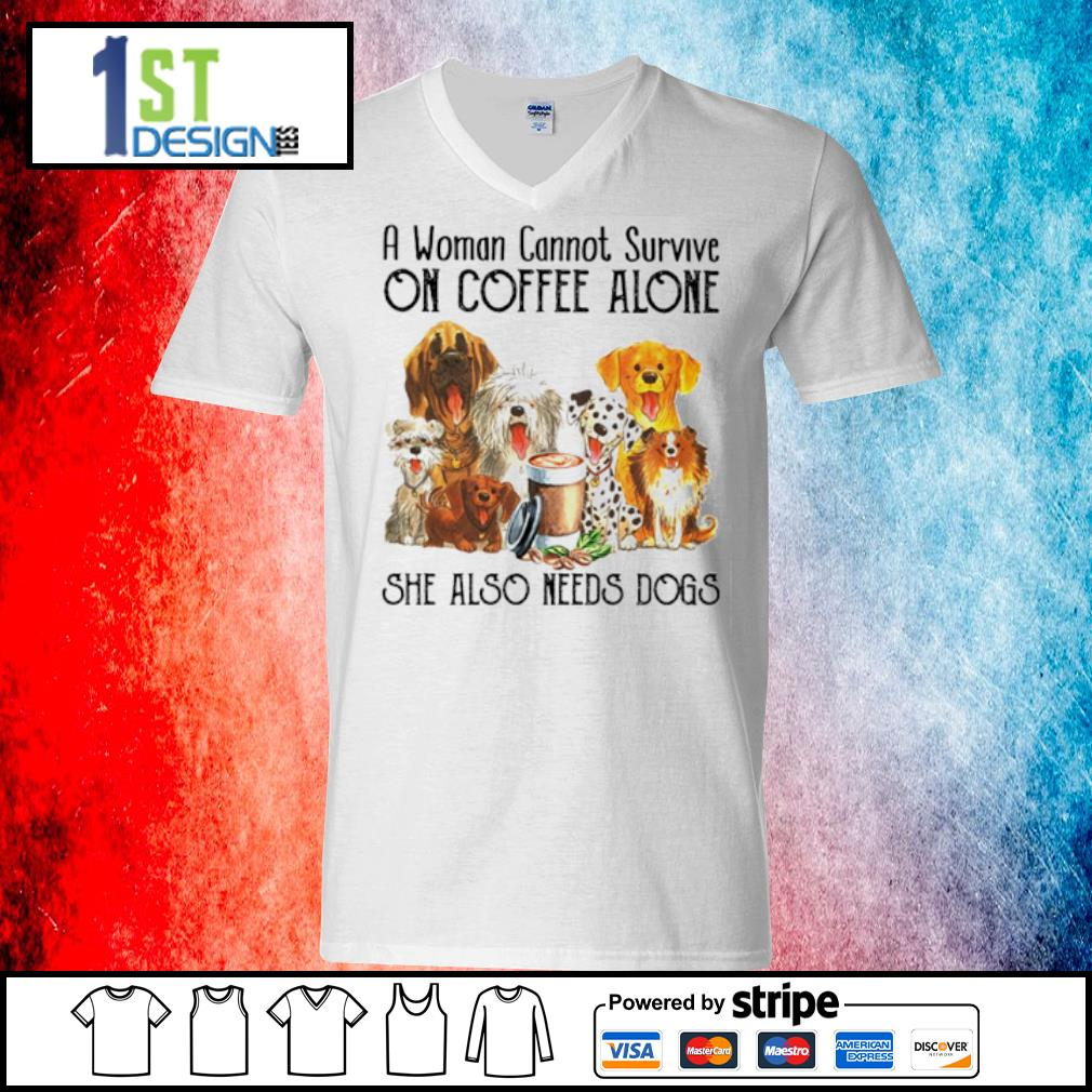 A woman cannot survive on coffee alone she also needs dogs s v-neck-t-shirt