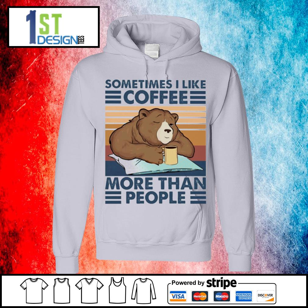 Bear drink coffee sometimes I like coffee more than people vintage s hoodie