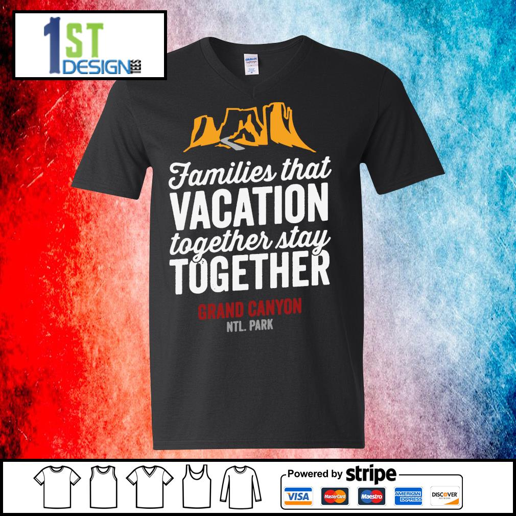 Families that vacation together stay together Grand Canyon s v-neck-t-shirt