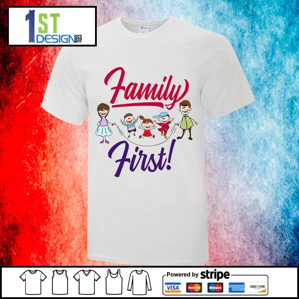 Family first shirt