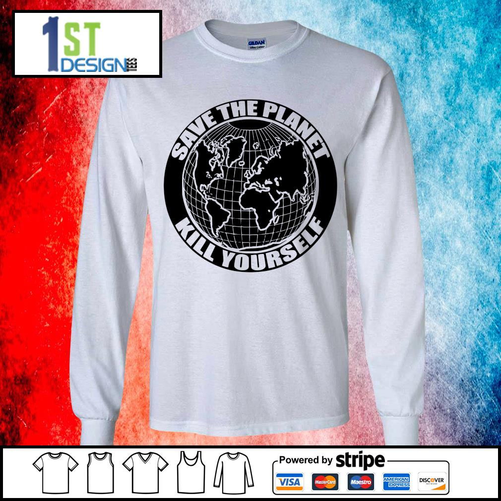 Save the planet kill yourself s longsleeve-tee