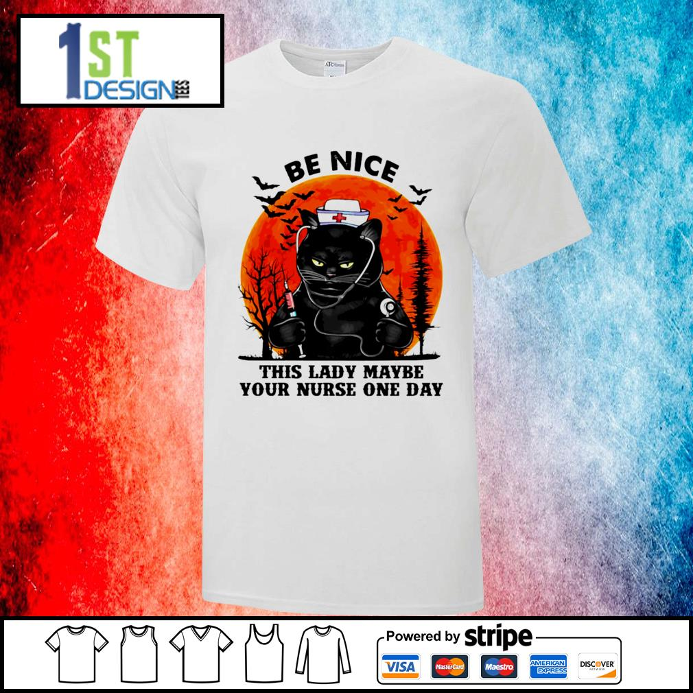 Black cat be nice this lady maybe your nurse one day halloween shirt