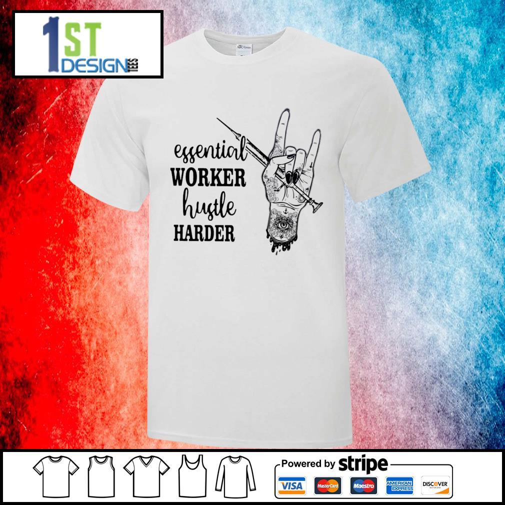 Essential worker hustle harder shirt